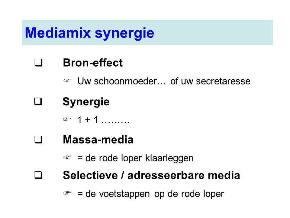 Mediamix synergie  Bron-effect  Uw schoonmoeder… of uw secretaresse  Synergie  1 + 1 ………  Massa-media  = de rode loper klaarleggen  Selectieve
