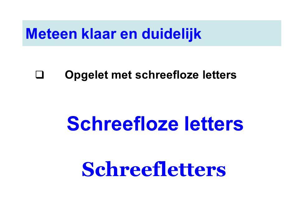Meteen klaar en duidelijk  Opgelet met schreefloze letters Schreefloze letters Schreefletters