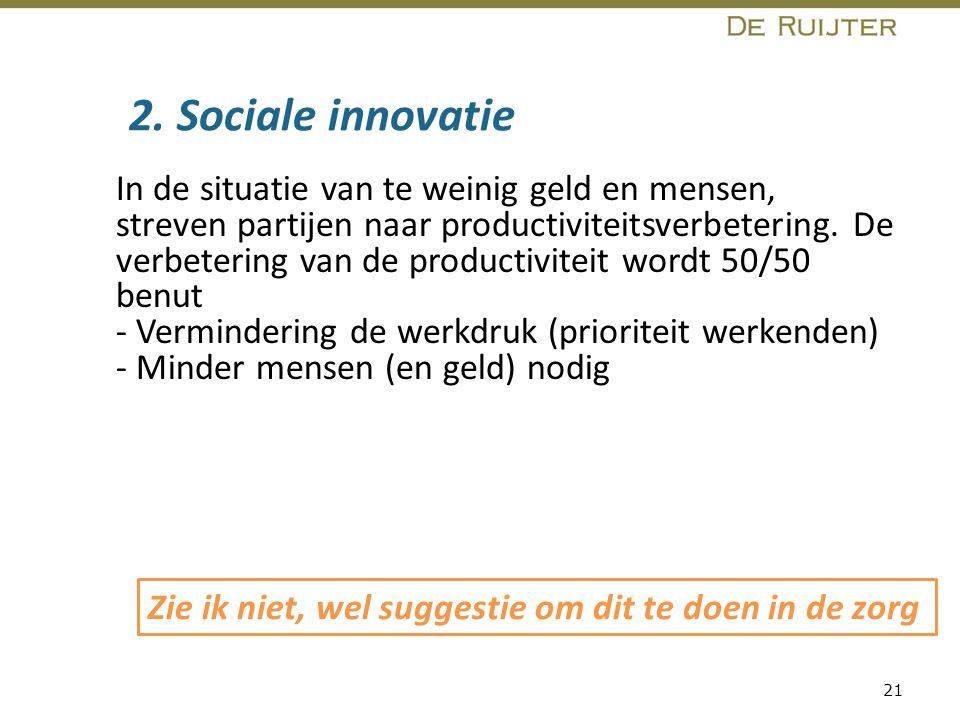 2. Sociale innovatie In de situatie van te weinig geld en mensen, streven partijen naar productiviteitsverbetering. De verbetering van de productivite