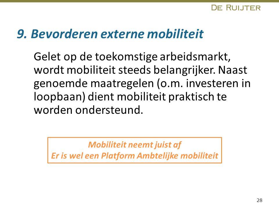 9. Bevorderen externe mobiliteit Gelet op de toekomstige arbeidsmarkt, wordt mobiliteit steeds belangrijker. Naast genoemde maatregelen (o.m. invester