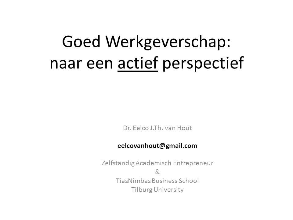 Goed Werkgeverschap: naar een actief perspectief Dr. Eelco J.Th. van Hout eelcovanhout@gmail.com Zelfstandig Academisch Entrepreneur & TiasNimbas Busi
