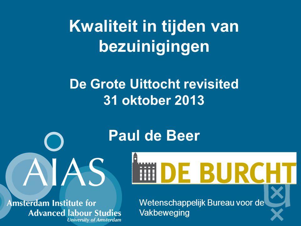 Kwaliteit in tijden van bezuinigingen De Grote Uittocht revisited 31 oktober 2013 Paul de Beer Wetenschappelijk Bureau voor de Vakbeweging