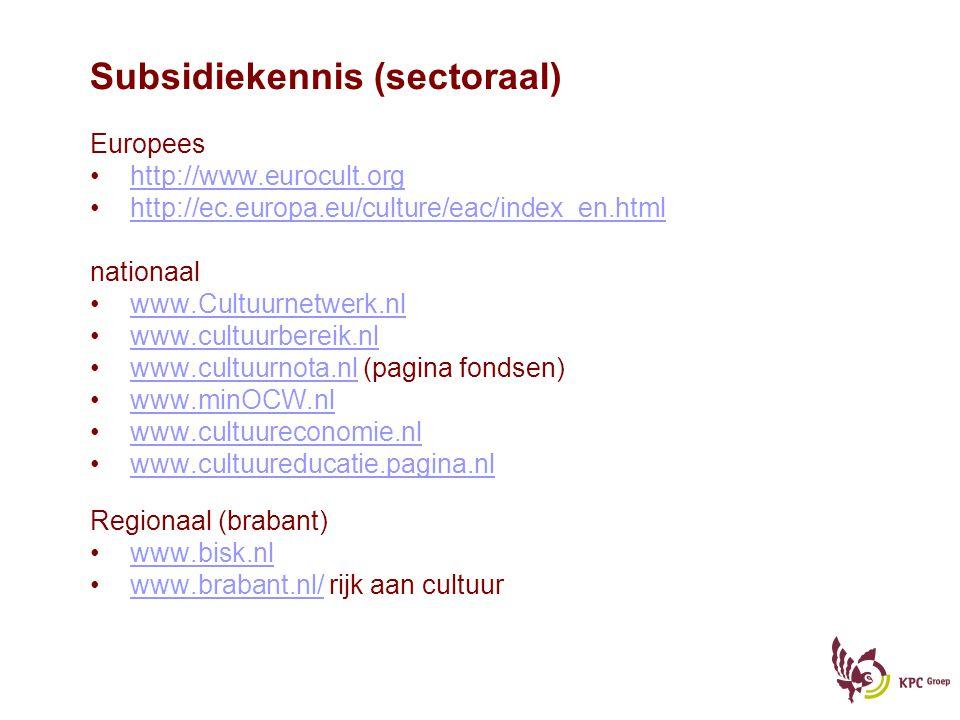 Subsidiekennis (sectoraal) Europees http://www.eurocult.org http://ec.europa.eu/culture/eac/index_en.html nationaal www.Cultuurnetwerk.nl www.cultuurb
