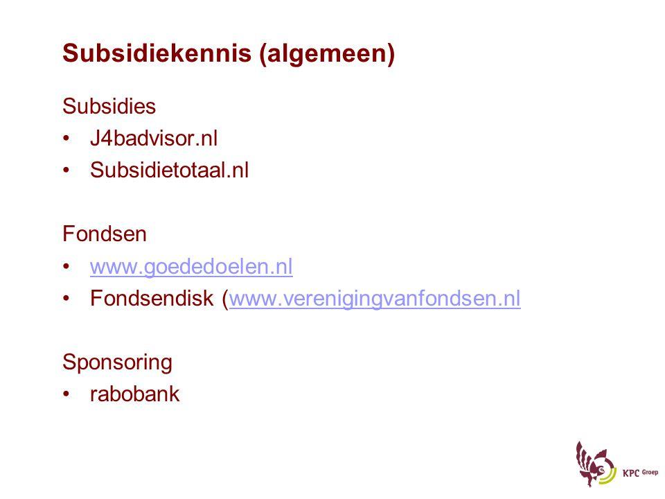 Subsidiekennis (algemeen) Subsidies J4badvisor.nl Subsidietotaal.nl Fondsen www.goededoelen.nl Fondsendisk (www.verenigingvanfondsen.nlwww.verenigingv
