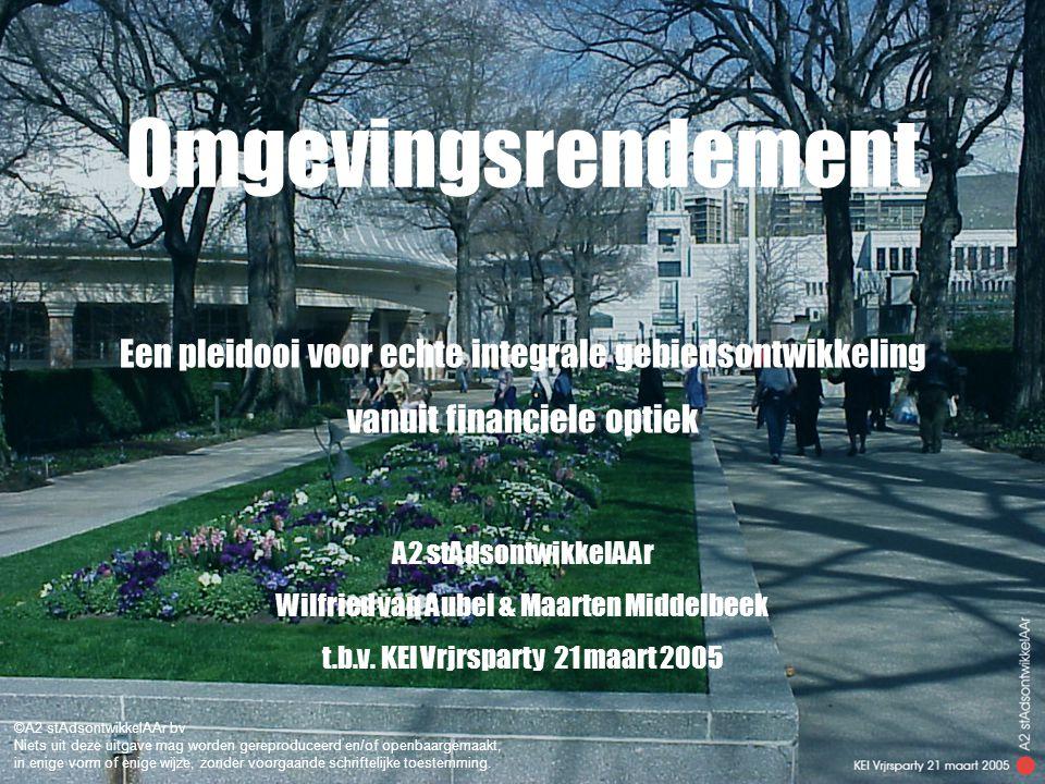 Additioneel Rendement bij binnenstedelijke investeringen Omgevingsrendement Een pleidooi voor echte integrale gebiedsontwikkeling vanuit financiele optiek A2 stAdsontwikkelAAr Wilfried van Aubel & Maarten Middelbeek t.b.v.
