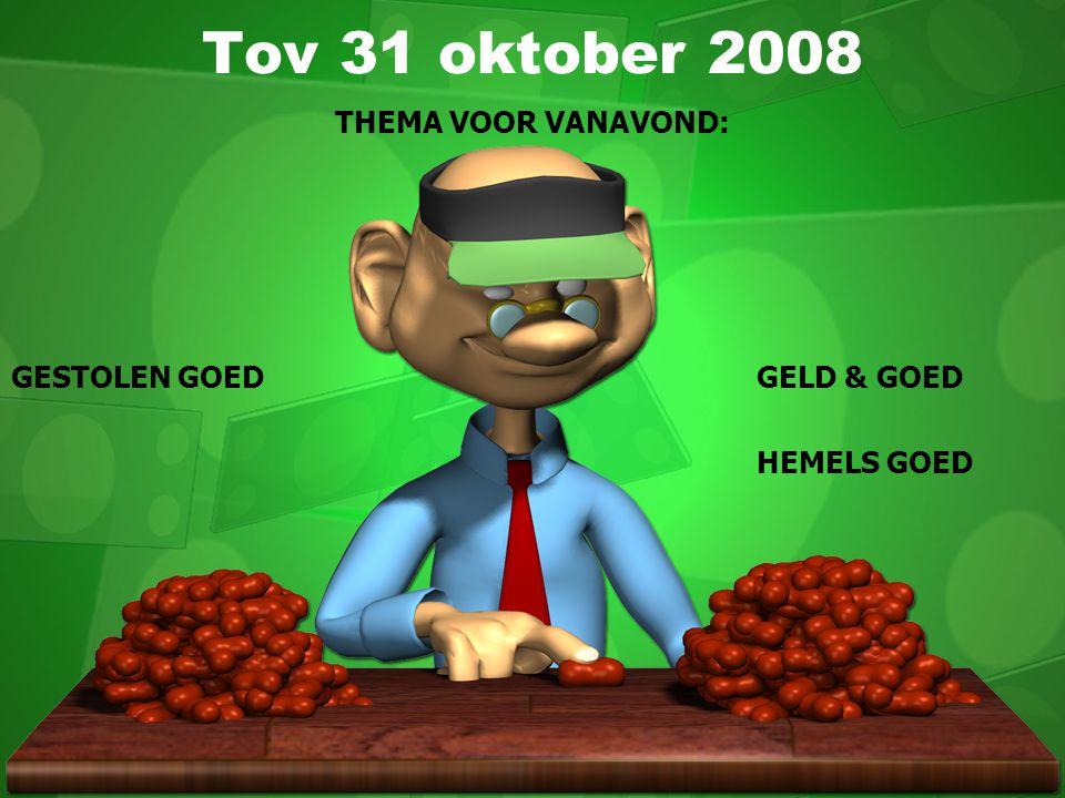 THEMA VOOR VANAVOND: GESTOLEN GOED GELD & GOED HEMELS GOED Tov 31 oktober 2008