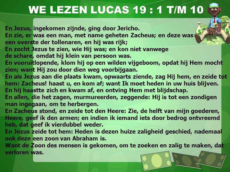 WE LEZEN LUCAS 19 : 1 T/M 10 En Jezus, ingekomen zijnde, ging door Jericho. En zie, er was een man, met name geheten Zacheus; en deze was een overste