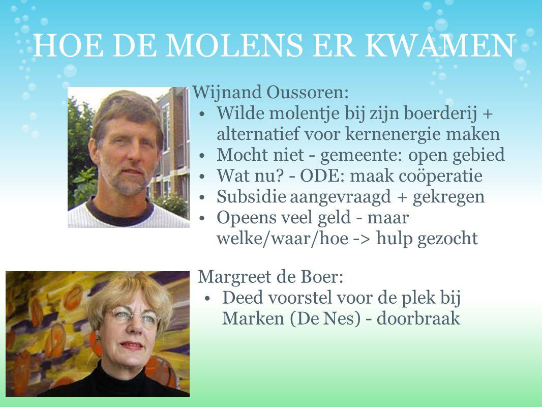 HOE DE MOLENS ER KWAMEN Wijnand Oussoren: Wilde molentje bij zijn boerderij + alternatief voor kernenergie maken Mocht niet - gemeente: open gebied Wa