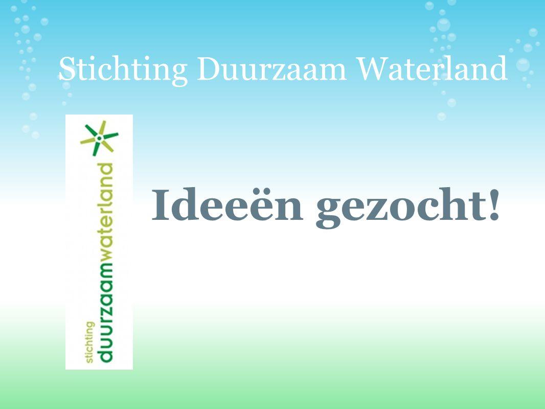 Stichting Duurzaam Waterland Ideeën gezocht!