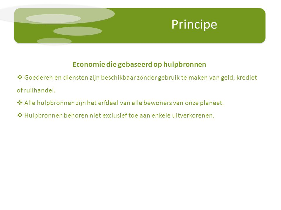 Principe Economie die gebaseerd op hulpbronnen  Goederen en diensten zijn beschikbaar zonder gebruik te maken van geld, krediet of ruilhandel.