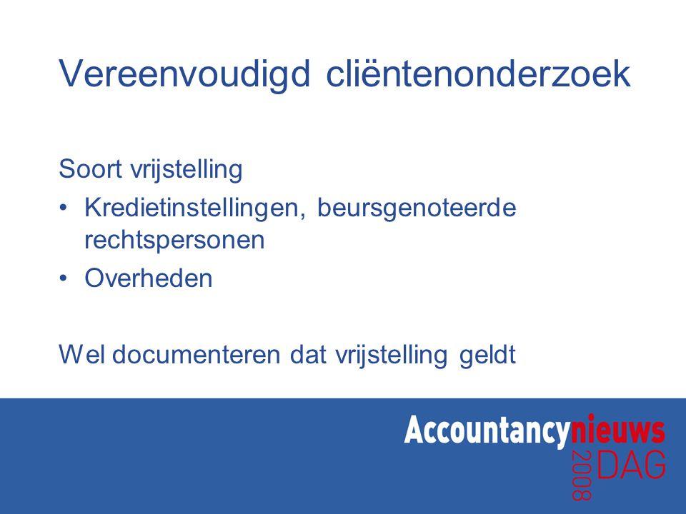 Vereenvoudigd cliëntenonderzoek Soort vrijstelling Kredietinstellingen, beursgenoteerde rechtspersonen Overheden Wel documenteren dat vrijstelling geldt