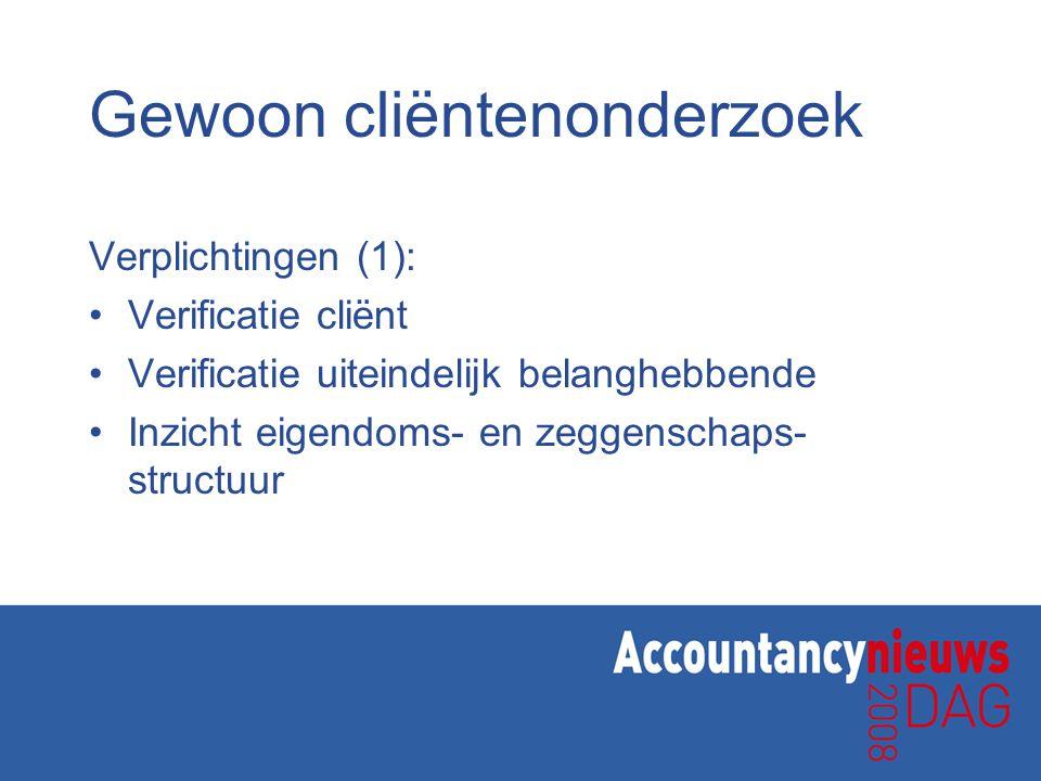 Gewoon cliëntenonderzoek Verplichtingen (1): Verificatie cliënt Verificatie uiteindelijk belanghebbende Inzicht eigendoms- en zeggenschaps- structuur
