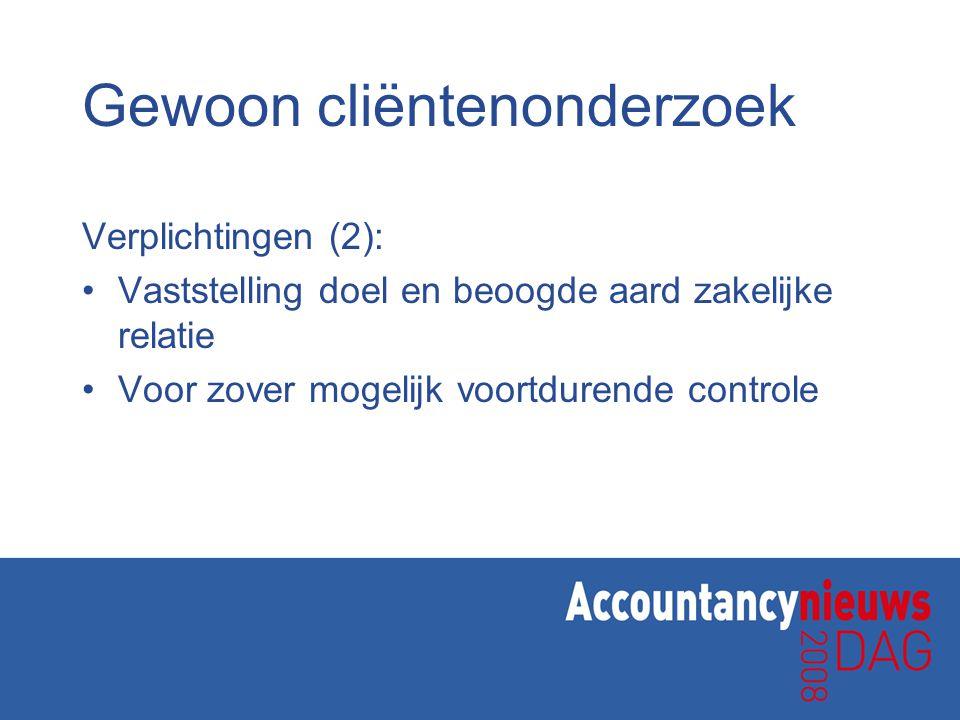 Gewoon cliëntenonderzoek Verplichtingen (2): Vaststelling doel en beoogde aard zakelijke relatie Voor zover mogelijk voortdurende controle