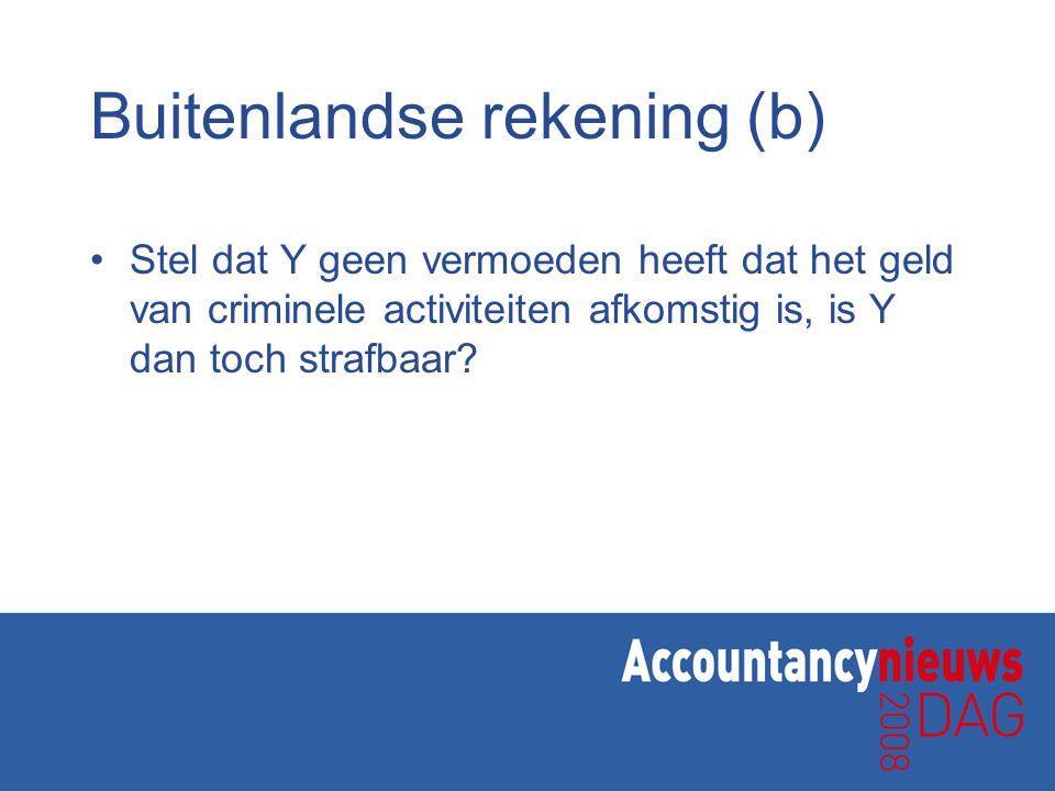 Buitenlandse rekening (b) Stel dat Y geen vermoeden heeft dat het geld van criminele activiteiten afkomstig is, is Y dan toch strafbaar?
