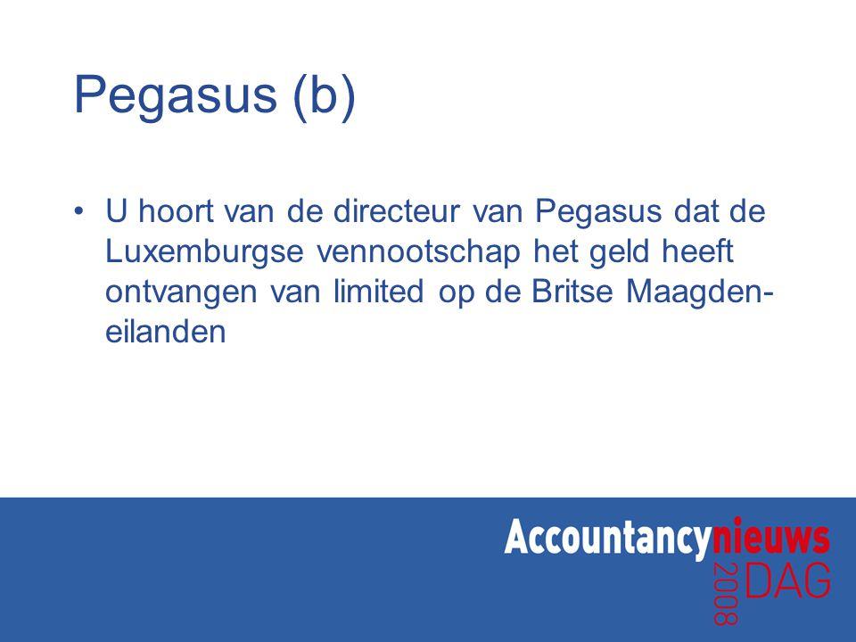 Pegasus (b) U hoort van de directeur van Pegasus dat de Luxemburgse vennootschap het geld heeft ontvangen van limited op de Britse Maagden- eilanden
