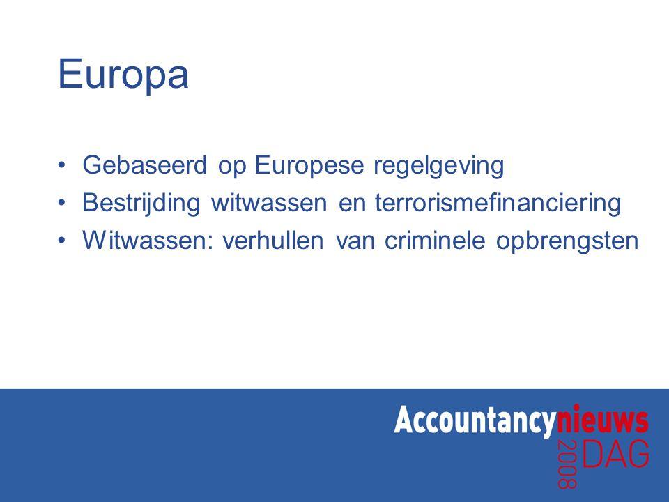 Europa Gebaseerd op Europese regelgeving Bestrijding witwassen en terrorismefinanciering Witwassen: verhullen van criminele opbrengsten