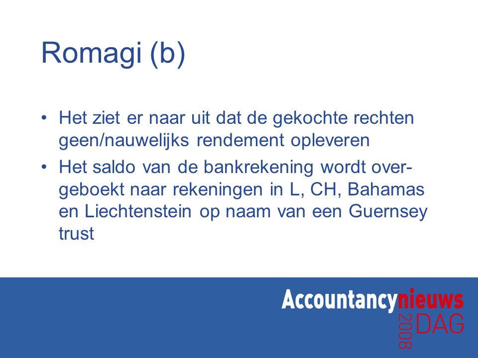 Romagi (b) Het ziet er naar uit dat de gekochte rechten geen/nauwelijks rendement opleveren Het saldo van de bankrekening wordt over- geboekt naar rekeningen in L, CH, Bahamas en Liechtenstein op naam van een Guernsey trust