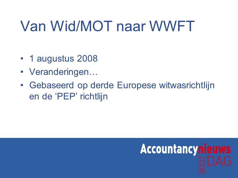 Van Wid/MOT naar WWFT 1 augustus 2008 Veranderingen… Gebaseerd op derde Europese witwasrichtlijn en de 'PEP' richtlijn