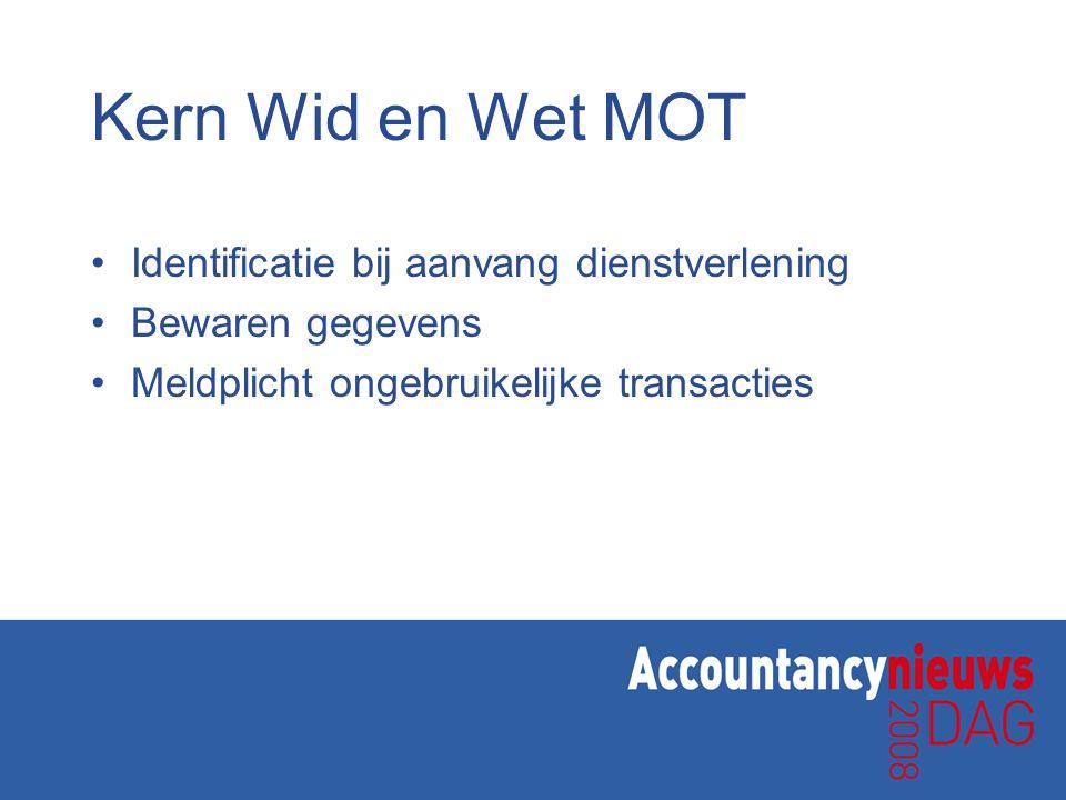 Kern Wid en Wet MOT Identificatie bij aanvang dienstverlening Bewaren gegevens Meldplicht ongebruikelijke transacties