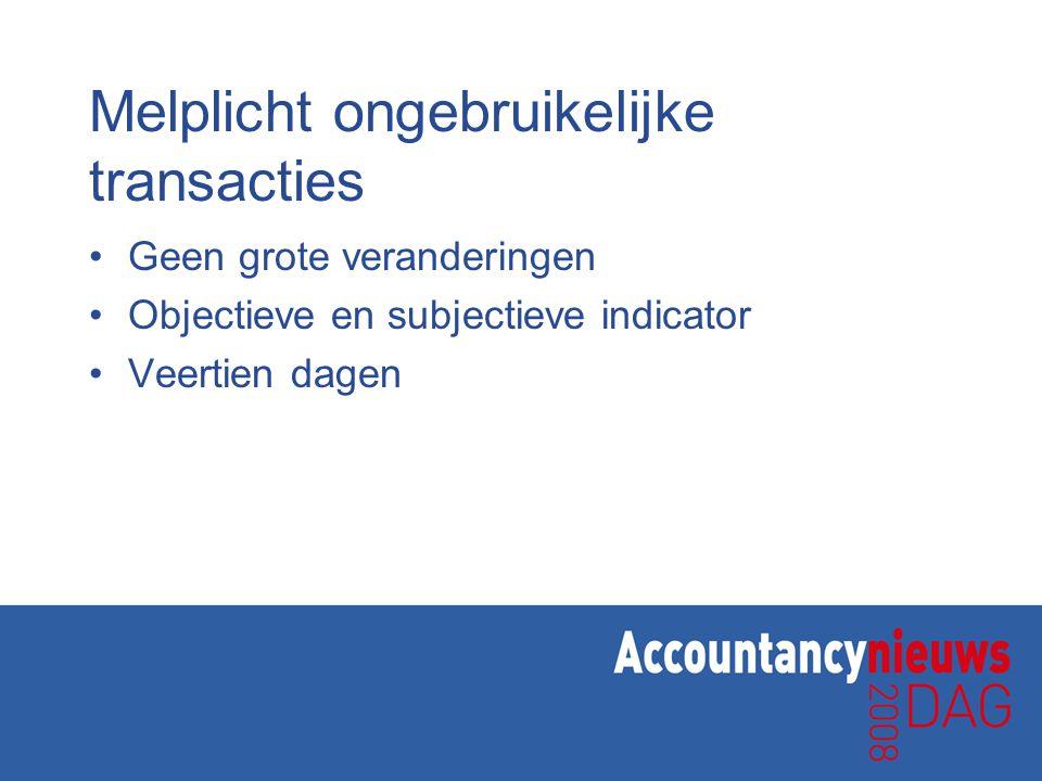 Melplicht ongebruikelijke transacties Geen grote veranderingen Objectieve en subjectieve indicator Veertien dagen