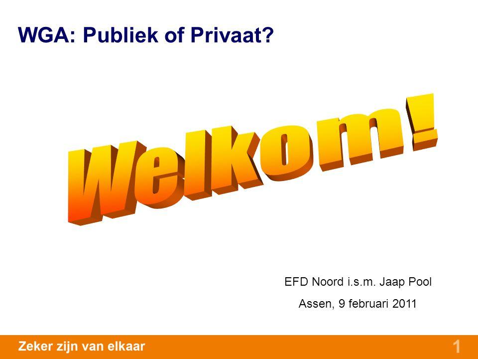 1 WGA: Publiek of Privaat? EFD Noord i.s.m. Jaap Pool Assen, 9 februari 2011