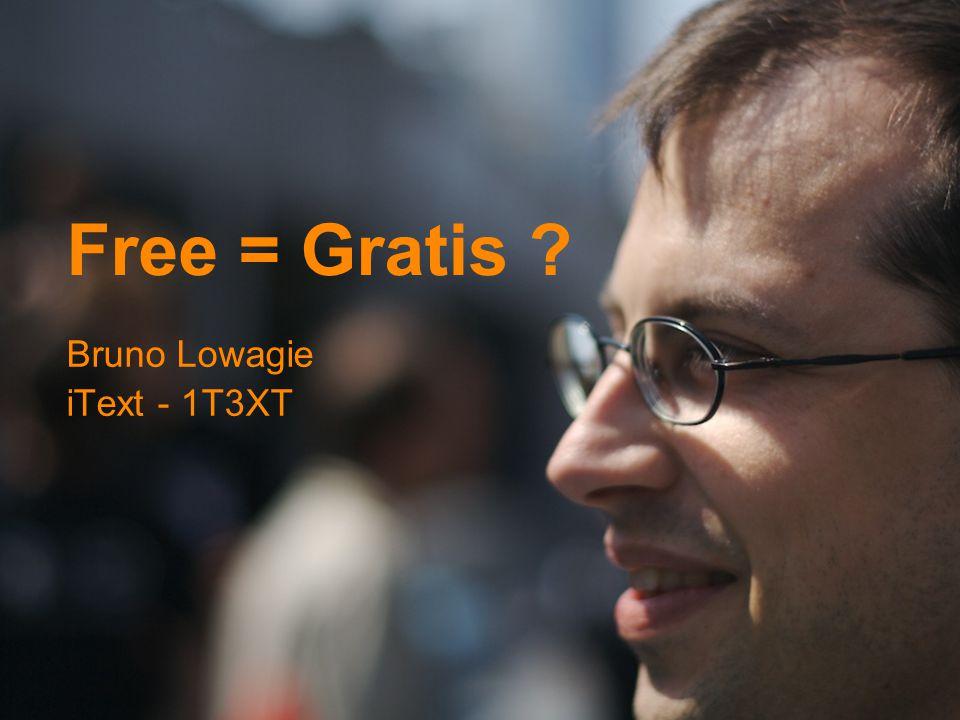 Free = Gratis ? Bruno Lowagie iText - 1T3XT