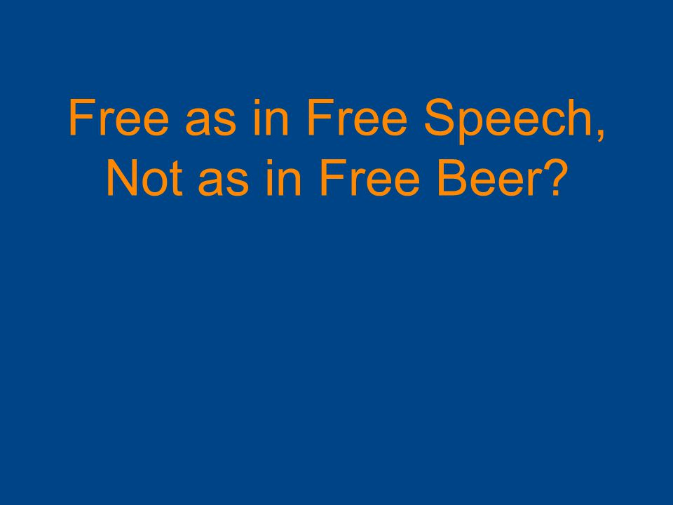 Free as in Free Speech, Not as in Free Beer