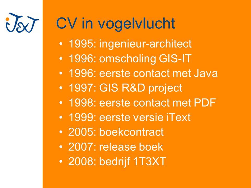CV in vogelvlucht 1995: ingenieur-architect 1996: omscholing GIS-IT 1996: eerste contact met Java 1997: GIS R&D project 1998: eerste contact met PDF 1999: eerste versie iText 2005: boekcontract 2007: release boek 2008: bedrijf 1T3XT