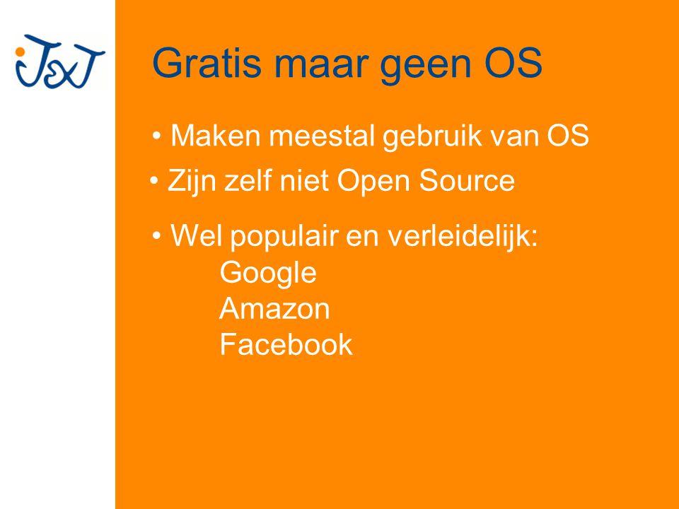 Gratis maar geen OS Zijn zelf niet Open Source Maken meestal gebruik van OS Wel populair en verleidelijk: Google Amazon Facebook