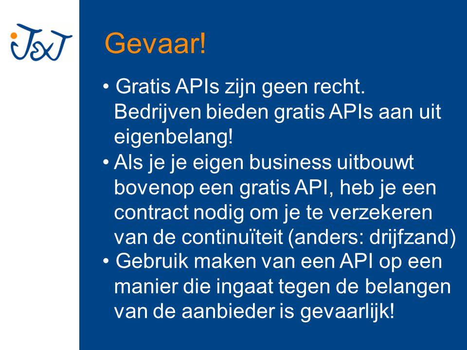 Gevaar. Gratis APIs zijn geen recht. Bedrijven bieden gratis APIs aan uit eigenbelang.