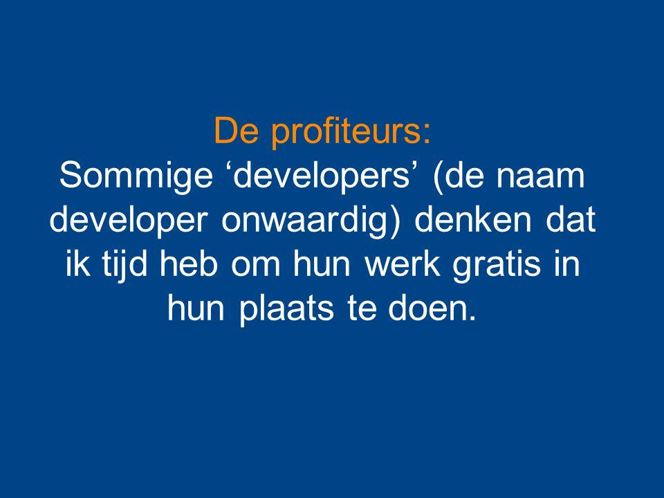 De profiteurs: Sommige 'developers' (de naam developer onwaardig) denken dat ik tijd heb om hun werk gratis in hun plaats te doen.