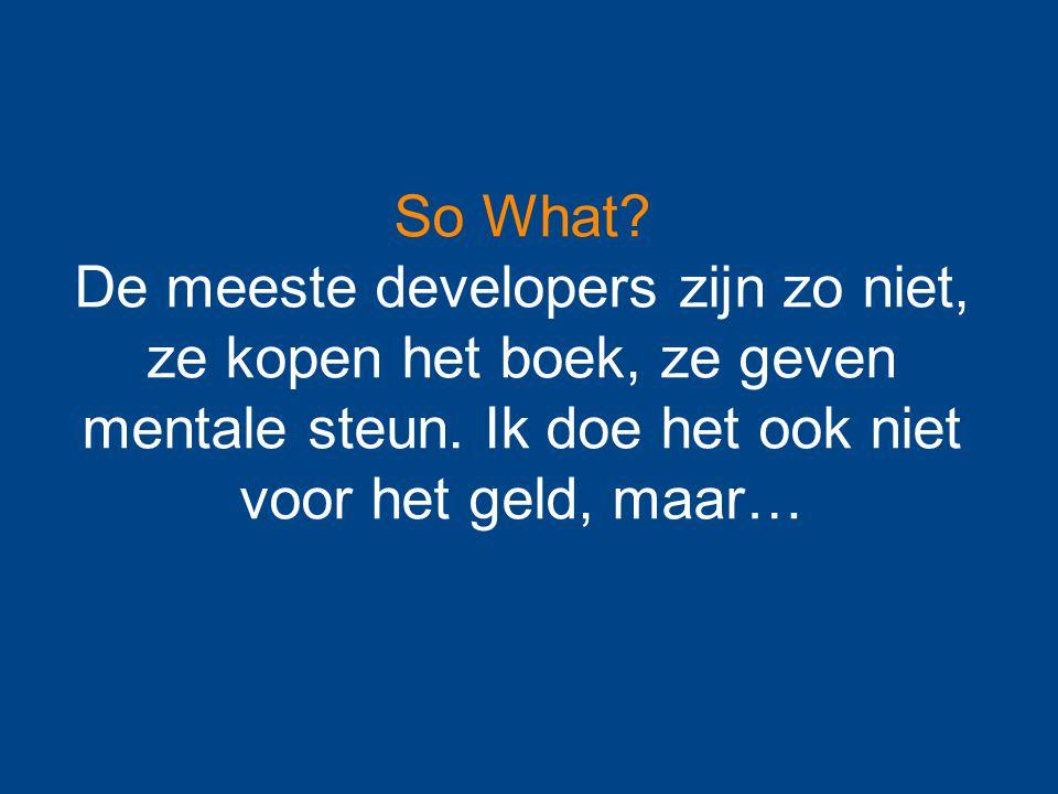 So What. De meeste developers zijn zo niet, ze kopen het boek, ze geven mentale steun.
