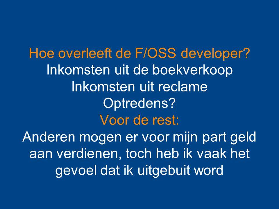 Hoe overleeft de F/OSS developer. Inkomsten uit de boekverkoop Inkomsten uit reclame Optredens.