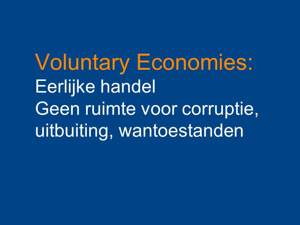 Voluntary Economies: Eerlijke handel Geen ruimte voor corruptie, uitbuiting, wantoestanden