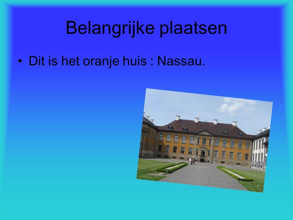 Belangrijke plaatsen Dit is het oranje huis : Nassau.