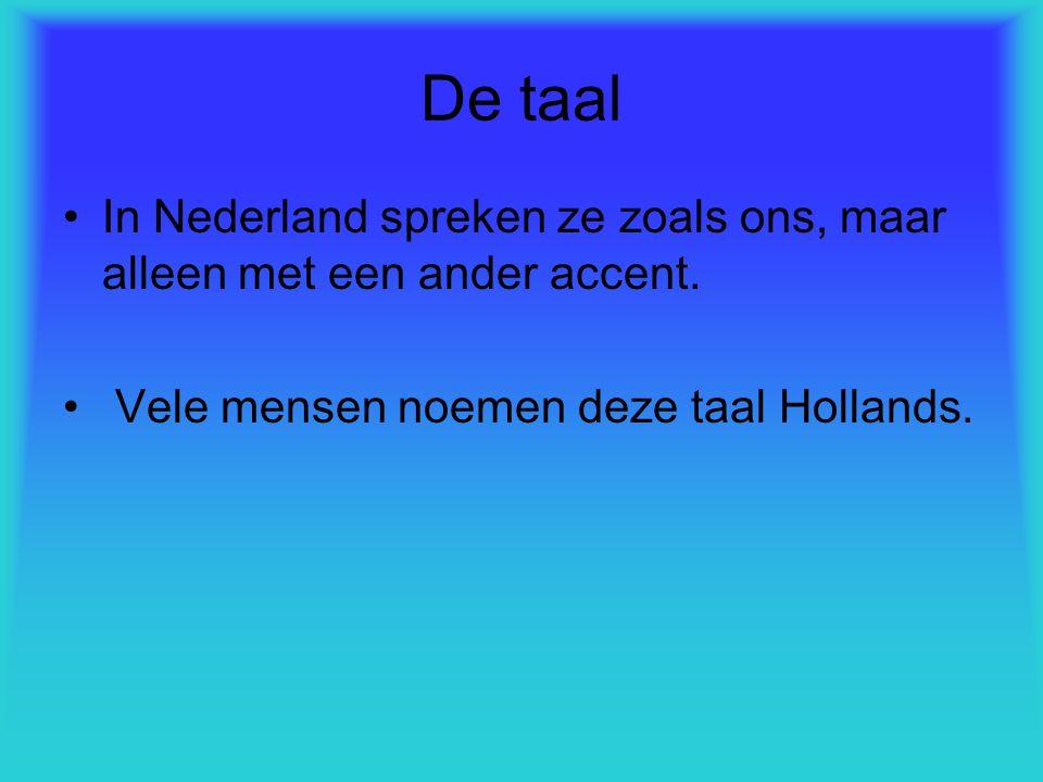 De taal In Nederland spreken ze zoals ons, maar alleen met een ander accent. Vele mensen noemen deze taal Hollands.