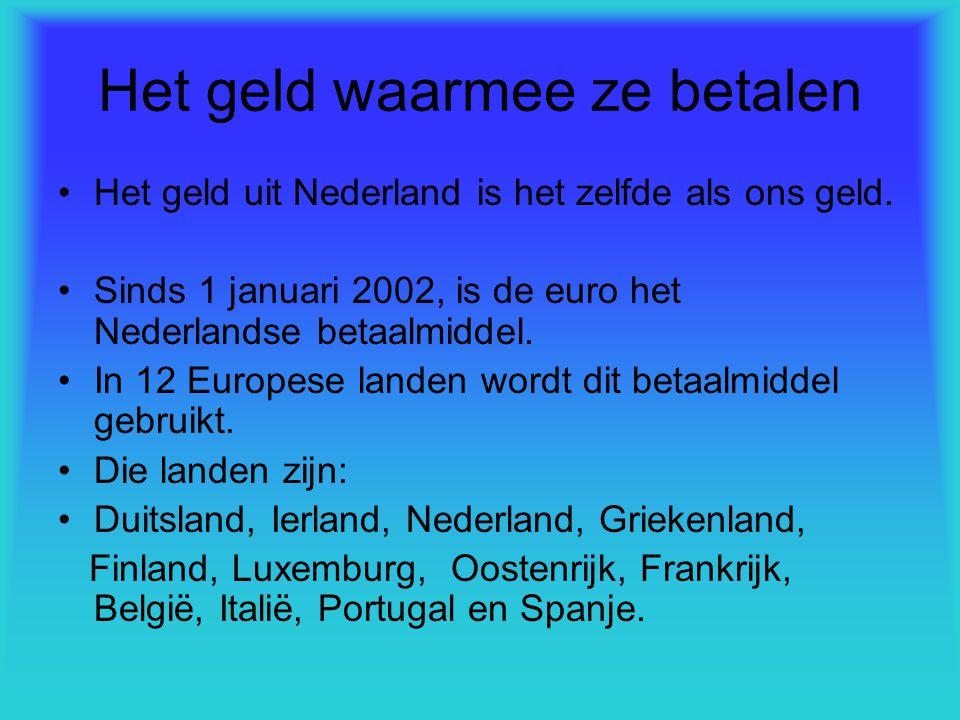 Het geld waarmee ze betalen Het geld uit Nederland is het zelfde als ons geld. Sinds 1 januari 2002, is de euro het Nederlandse betaalmiddel. In 12 Eu