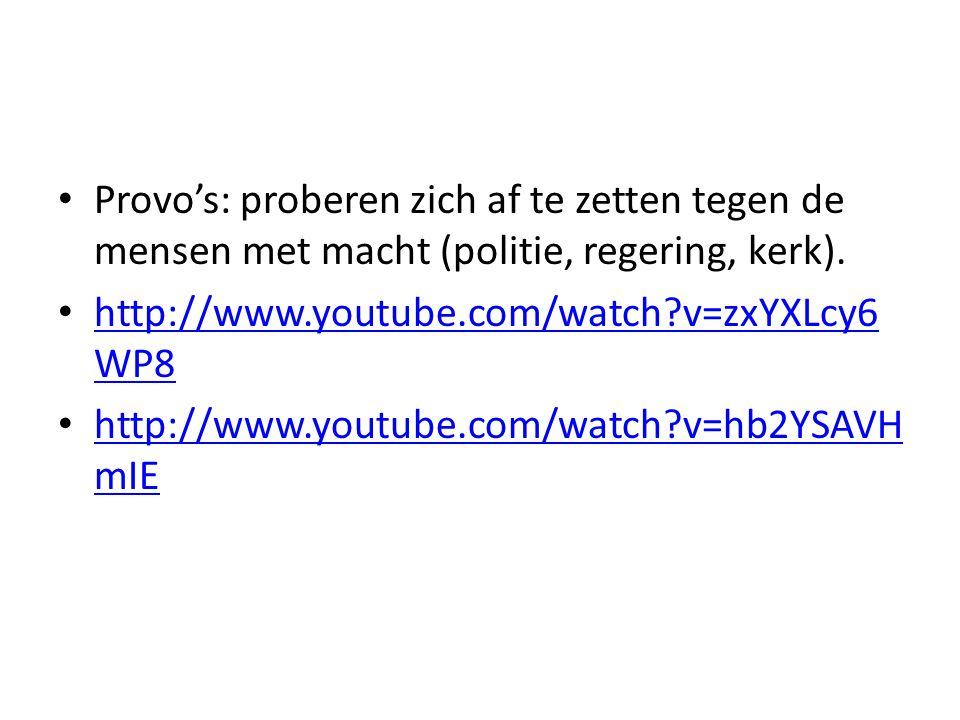 Provo's: proberen zich af te zetten tegen de mensen met macht (politie, regering, kerk). http://www.youtube.com/watch?v=zxYXLcy6 WP8 http://www.youtub