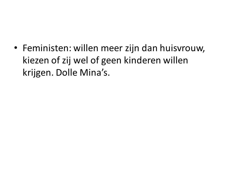 Feministen: willen meer zijn dan huisvrouw, kiezen of zij wel of geen kinderen willen krijgen. Dolle Mina's.