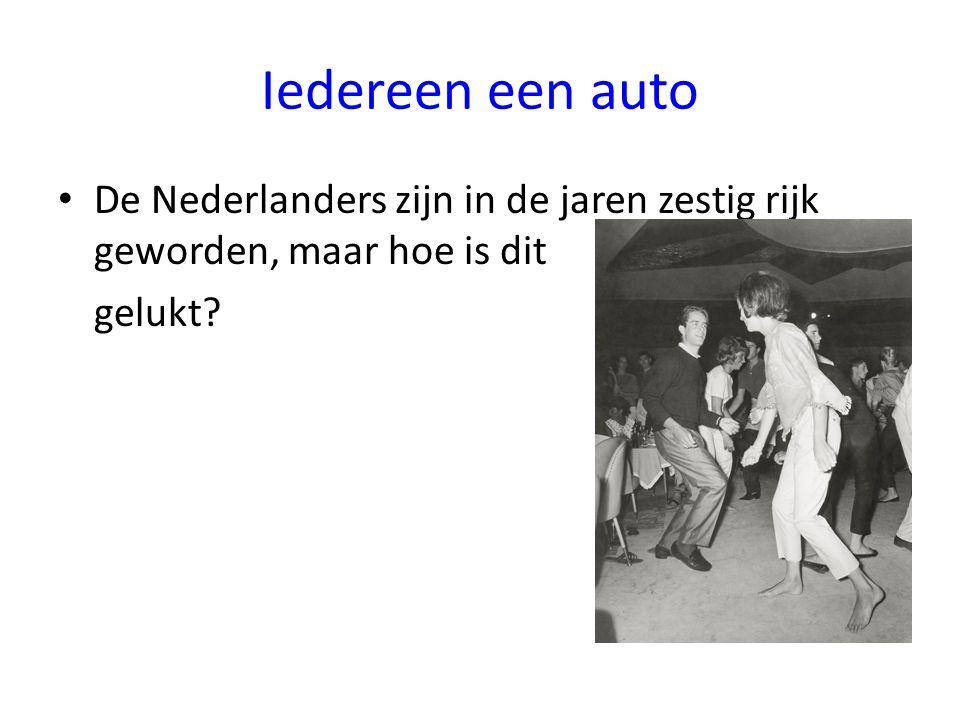 Iedereen een auto De Nederlanders zijn in de jaren zestig rijk geworden, maar hoe is dit gelukt?