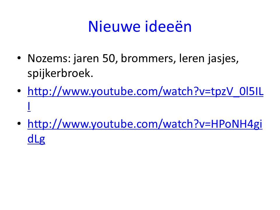 Nieuwe ideeën Nozems: jaren 50, brommers, leren jasjes, spijkerbroek. http://www.youtube.com/watch?v=tpzV_0l5IL I http://www.youtube.com/watch?v=tpzV_