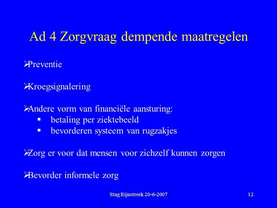 Stag Rijnstreek 20-6-200712 Ad 4 Zorgvraag dempende maatregelen  Preventie  Kroegsignalering  Andere vorm van financiële aansturing:  betaling per
