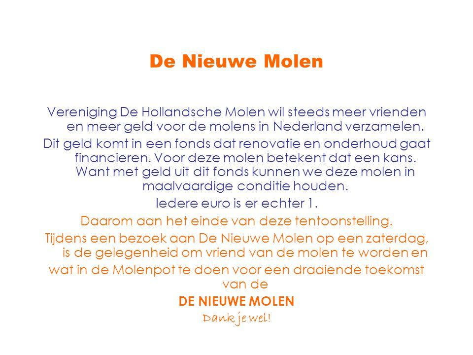 De Nieuwe Molen Vereniging De Hollandsche Molen wil steeds meer vrienden en meer geld voor de molens in Nederland verzamelen. Dit geld komt in een fon