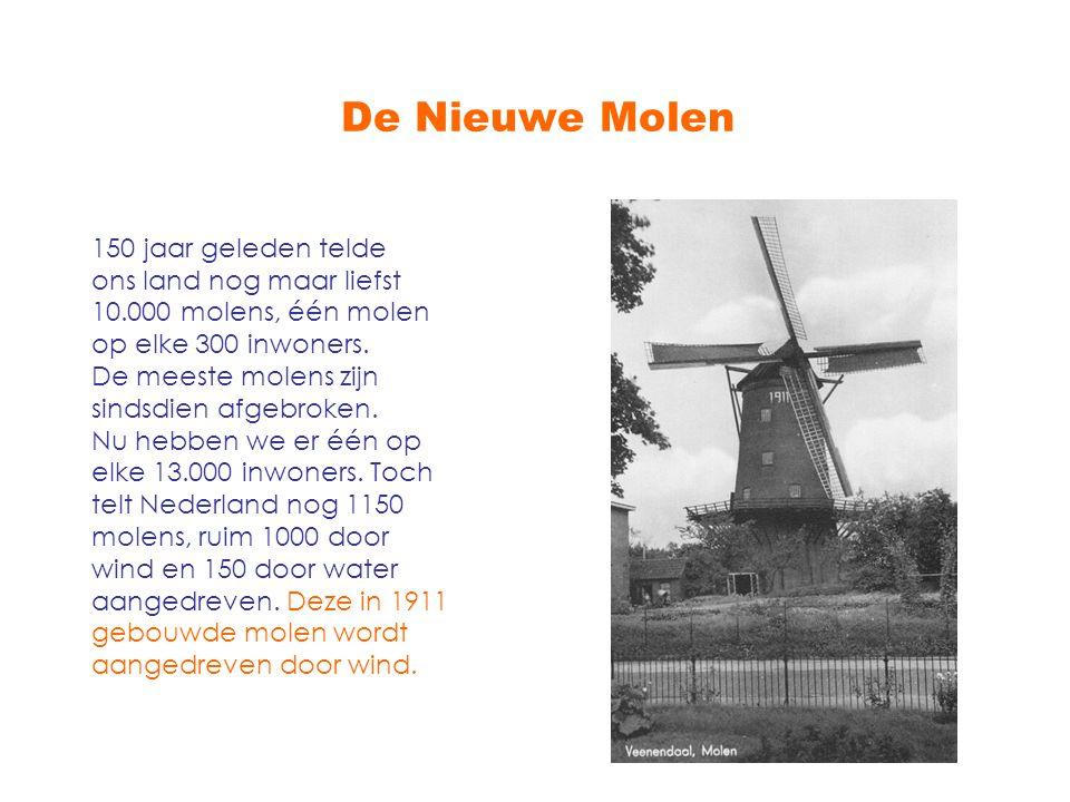 De Nieuwe Molen 150 jaar geleden telde ons land nog maar liefst 10.000 molens, één molen op elke 300 inwoners. De meeste molens zijn sindsdien afgebro
