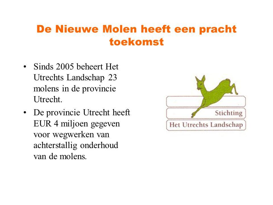 De Nieuwe Molen heeft een pracht toekomst Sinds 2005 beheert Het Utrechts Landschap 23 molens in de provincie Utrecht. De provincie Utrecht heeft EUR