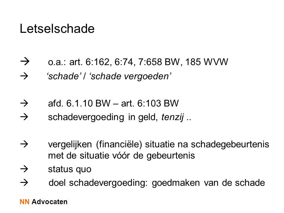 Letselschade  o.a.: art.6:162, 6:74, 7:658 BW, 185 WVW  'schade' / 'schade vergoeden'  afd.