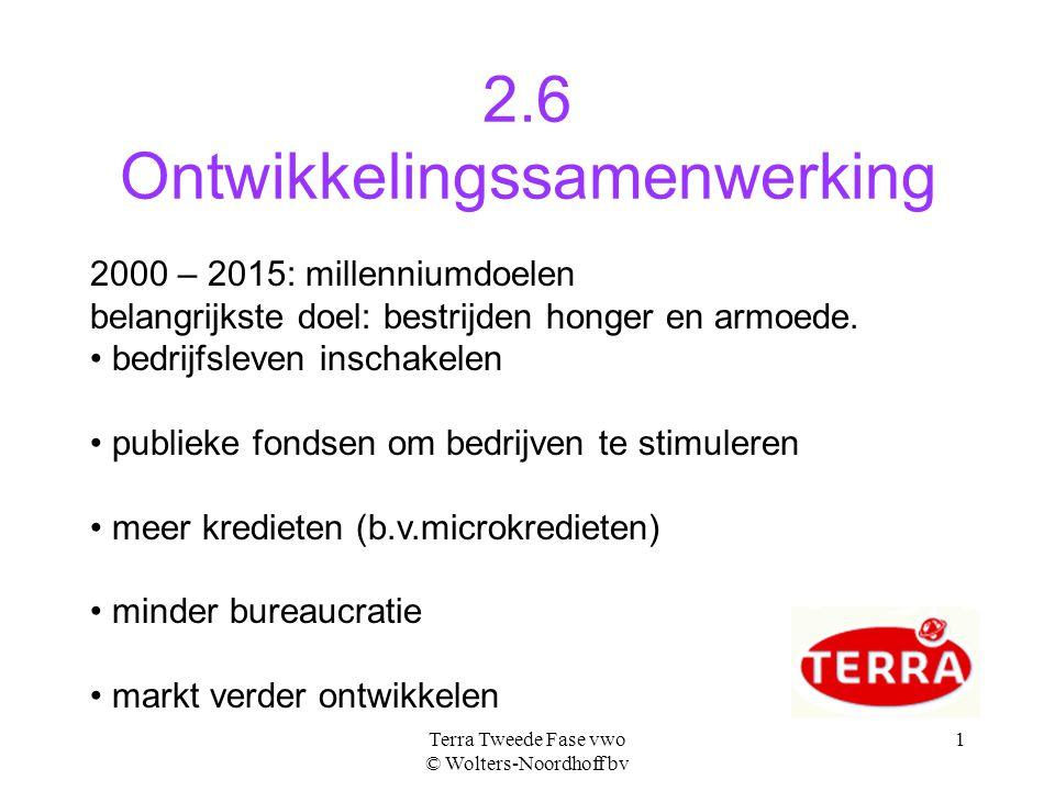 Terra Tweede Fase vwo © Wolters-Noordhoff bv 1 2.6 Ontwikkelingssamenwerking 2000 – 2015: millenniumdoelen belangrijkste doel: bestrijden honger en ar