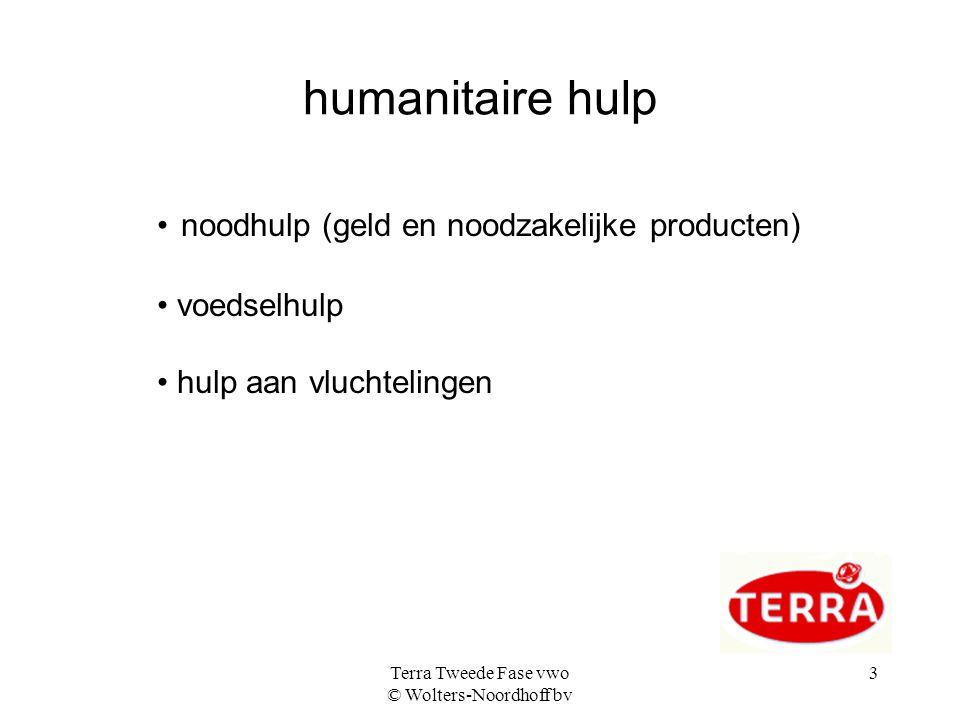 Terra Tweede Fase vwo © Wolters-Noordhoff bv 3 humanitaire hulp noodhulp (geld en noodzakelijke producten) voedselhulp hulp aan vluchtelingen