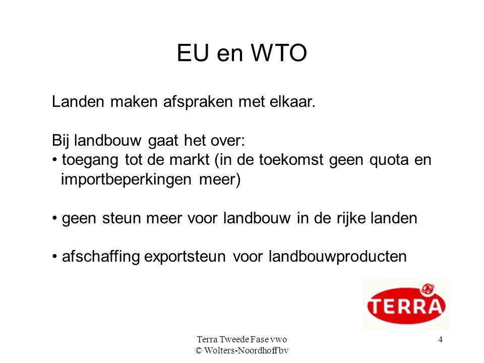 Terra Tweede Fase vwo © Wolters-Noordhoff bv 4 EU en WTO Landen maken afspraken met elkaar. Bij landbouw gaat het over: toegang tot de markt (in de to