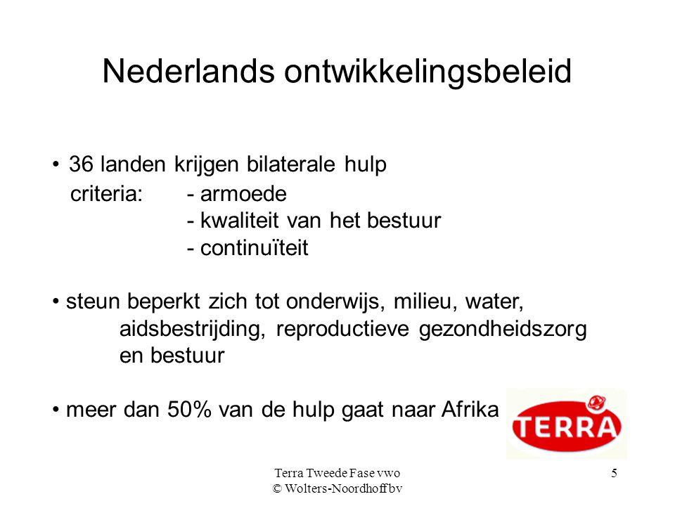 Terra Tweede Fase vwo © Wolters-Noordhoff bv 5 Nederlands ontwikkelingsbeleid 36 landen krijgen bilaterale hulp criteria: - armoede - kwaliteit van he